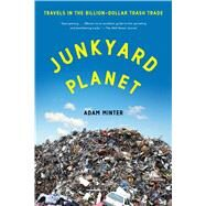 Junkyard Planet Travels in the Billion-Dollar Trash Trade by Minter, Adam, 9781608197934