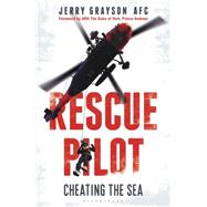 Rescue Pilot Cheating the Sea by Grayson, Jerry, 9781472917935