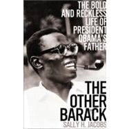The Other Barack: The Bold and Reckless Life of President Obama's Father by Jacobs, Sally, 9781586487935
