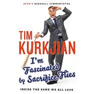 I'm Fascinated by Sacrifice Flies Inside the Game We All Love by Kurkjian, Tim; Will, George F., 9781250077936