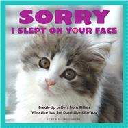 Sorry I Slept on Your Face Breakup Letters from Kitties Who Like You but Don't Like-Like You by Greenberg, Jeremy, 9781449477936