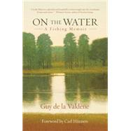 On the Water A Fishing Memoir by De LA Valdene, Guy, 9781493007936
