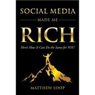 Social Media Made Me Rich by Loop, Matthew, 9781630477936