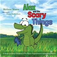Alex and the Scary Things by Moses, Melissa; MacEachern, Alison, 9781849057936