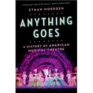 Anything Goes A History of American Musical Theatre by Mordden, Ethan, 9780190227937