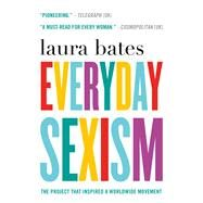 Everyday Sexism by Bates, Laura, 9781250067937