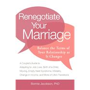 Renegotiate Your Marriage : Balance the Terms of Your Relationship as It Changes by Jacobson, Bonnie, 9781440527937