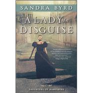 A Lady in Disguise A Novel by Byrd, Sandra, 9781476717937