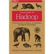 Field Guide to Hadoop: An Introduction to Hadoop, Its Ecosystem, and Aligned Technologies by Presser, Marshall; Sitto, Kevin, 9781491947937