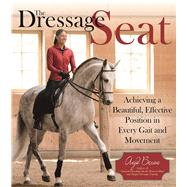 The Dressage Seat Achieving a Beautiful, Effective Position in Every Gait and Movement by Beran, Anja, 9781570767937