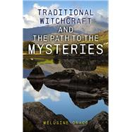 Traditional Witchcraft and the Path to the Mysteries by Draco, Melusine, 9781782797937