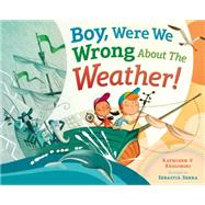 Boy, Were We Wrong About the Weather! by Kudlinski, Kathleen V.; Serra, Sebastia, 9780803737938
