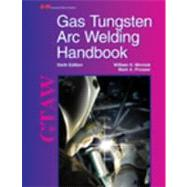 Gas Tungsten Arc Welding Handbook by Minnick, William H.; Prosser, Mark A., 9781605257938