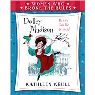 Women Who Broke the Rules: Dolley Madison by Krull, Kathleen; Johnson, Steve; Fancher, Lou, 9780802737939