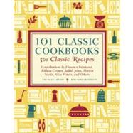 101 Classic Cookbooks : 501 Classic Recipes by Taylor, Marvin J.; Wolf, Clark, 9780847837939