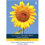 Handbook of Strengths-Based Clinical Practices: Finding Common Factors by Edwards; Jeffrey K, 9781138897939
