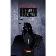 Destino y la espada by Malpica, Antonio, 9786077357940