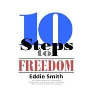 10 Steps to Freedom by Smith, Eddie, 9780692357941