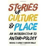 Stories of Culture and Place: An Introduction to Anthropology by Michael G. Kenny; Kirsten Smillie, 9781442607941