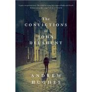 The Convictions of John Delahunt by Hughes, Andrew, 9781605987941