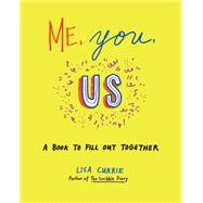 Me, You, Us: A Book to Fill Out Together by Currie, Lisa, 9780399167942