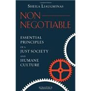 Non-negotiable: Essential Principles of a Just Society and Humane Culture by Liaugminas, Sheila, 9781586177942