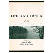 Living With Dying: A Handbook for End-of-Life Healthcare Practioners by Berzoff, Joan, 9780231127943