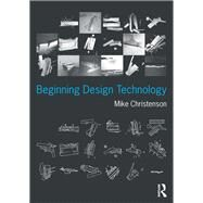 Beginning Design Technology by Christenson; Mike, 9780415747943