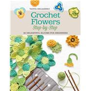 Crochet Flowers Step-by-Step 35 Delightful Blooms for Beginners by Shliazhko, Tanya, 9781250077943