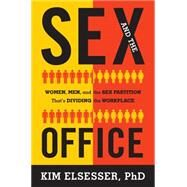 The Sex Partition The Greatest Barrier to Women's Success at Work by Elsesser, Kim, 9781493007943