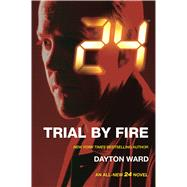 24: Trial by Fire by Ward, Dayton, 9780765377944