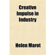 Creative Impulse in Industry by Marot, Helen, 9781153597944