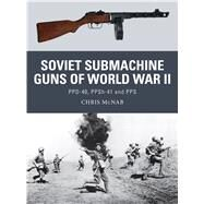 Soviet Submachine Guns of World War II PPD-40, PPSh-41 and PPS by McNab, Chris; Noon, Steve; Gilliland, Alan, 9781782007944