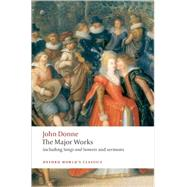 John Donne - The Major Works including Songs and Sonnets and sermons by Donne, John; Carey, John, 9780199537945
