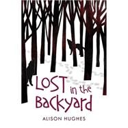 Lost in the Backyard by Hughes, Alison, 9781459807945