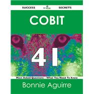 Cobit 41 Success Secrets: 41 Most Asked Questions on Cobit by Aguirre, Bonnie, 9781488517945