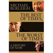 The Best of Times, the Worst of Times by Burleigh, Michael, 9781509847945