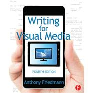 Writing for Visual Media by Friedmann; Anthony, 9780415717946