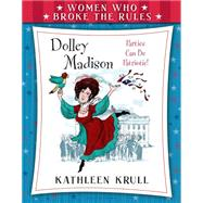 Women Who Broke the Rules: Dolley Madison by Krull, Kathleen; Johnson, Steve; Fancher, Lou, 9780802737946