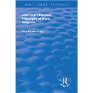 John Hick's Pluralist Philosophy of World Religions by Eddy,Paul Rhodes, 9781138727946
