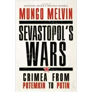 Sevastopol's Wars Crimea from Potemkin to Putin by OBE, Mungo Melvin CB, 9781472807946