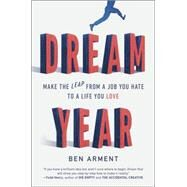 Dream Year: Make the Leap from a Job You Hate to a Life You Love by Arment, Ben, 9781591847946