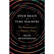 Your Brain Is a Time Machine by Buonomano, Dean, 9780393247947