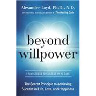 Beyond Willpower by Loyd, Alexander Phd Nd, 9780804187947