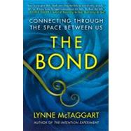 The Bond Connecting Through the Space Between Us by McTaggart, Lynne, 9781439157947