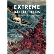 Extreme Battlefields When War Meets the Forces of Nature by Lloyd Kyi, Tanya; Shannon, Drew, 9781554517947