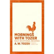 Mornings with Tozer Daily Devotional Readings by Tozer, A. W.; Smith, Gerald B., 9781600667947