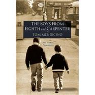 The Boys from Eighth and Carpenter by Mendicino, Tom, 9781617737947