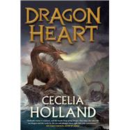 Dragon Heart A Fantasy Novel by Holland, Cecelia, 9780765337948