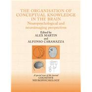 The Organisation of Conceptual Knowledge in the Brain: Neuropsychological and Neuroimaging Perspectives: A Special Issue of Cognitive Neuropsychology by Caramazza,Alfonso, 9781138877948